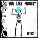 Complextor - Do You Like Fidget? (Episode 001)