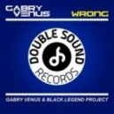Gabry Venus & Black Legend Project - Wrong (Original mix) (& Black Legend Project Remix)