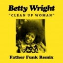 Betty Wright - Clean Up Woman (Father Funk Remix)