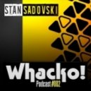 Stan Sadovski - Whacko! Podcast #002 ()