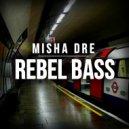Misha Dre - Rebel Bass Mix ()