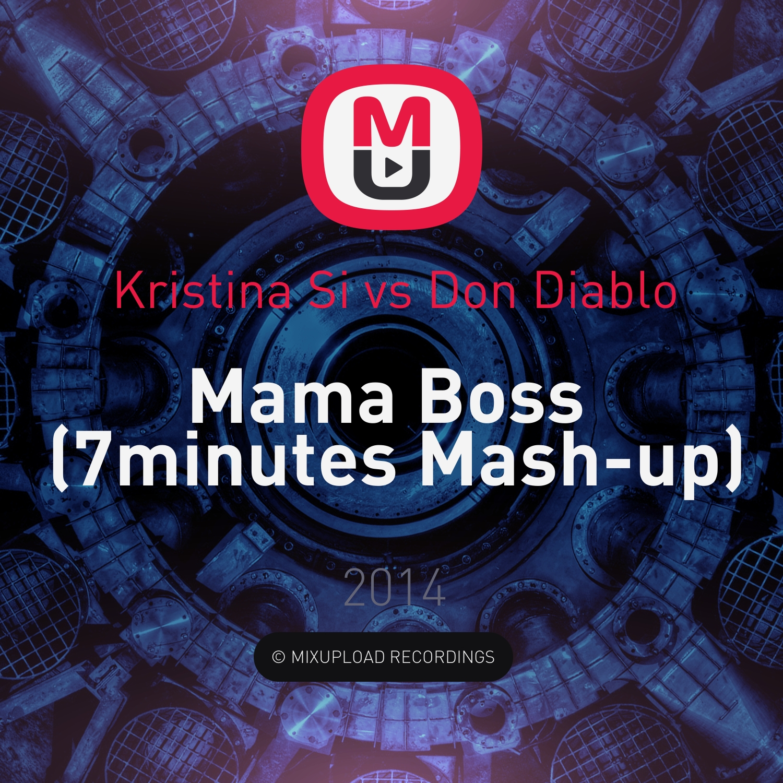 Kristina Si vs Don Diablo - Mama Boss (7minutes Mash-up)
