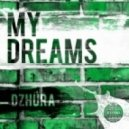 Dzhura - My Dreams (Original Mix)