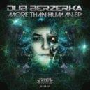 Dub Berzerka - More Than Human (Original mix)