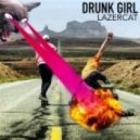 Drunk Girl - Lazercat (Original mix)