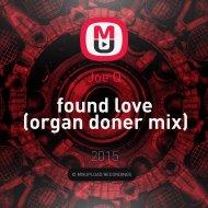 Joe Q - found love (organ doner mix)