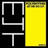 PolyRhythm - Let Me Go (Dub Mix)
