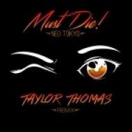 MUST DIE! - Neo Tokyo (Taylor Thomas Remix)