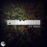 Fera - Posthuman (Original Mix)