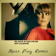 Black Eyed Peas - My Humps  (MAXX PLAY REMIX) EXTENDED) (MAXX PLAY REMIX) EXTENDED)