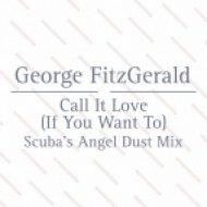 George Fitzgerald - Call It Love (Scuba\'s Angel Dust Mix) (Scuba?s Angel Dust Mix)