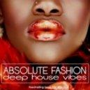 Compilation By Dj Sergey Kunakov - Absolute Fasion (Deep House Vibes Vol.1)
