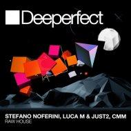 Stefano Noferini, Luca M, CMM, JUST2 - Raw House (Paul C & Paolo Martini Remix)