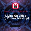 Pakito, Taito vs KIRILLICH - Living On Video (Dj VolkoV Mashup)
