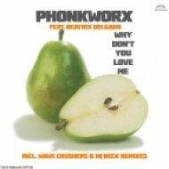 PhonkworX feat. Beatrix Delgado - Why Don\'t You Love Me (Original Mix)