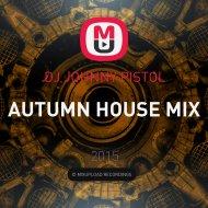 DJ JOHNNY PISTOL - AUTUMN HOUSE MIX ()