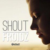 Froidz - Shout (Club Mix)