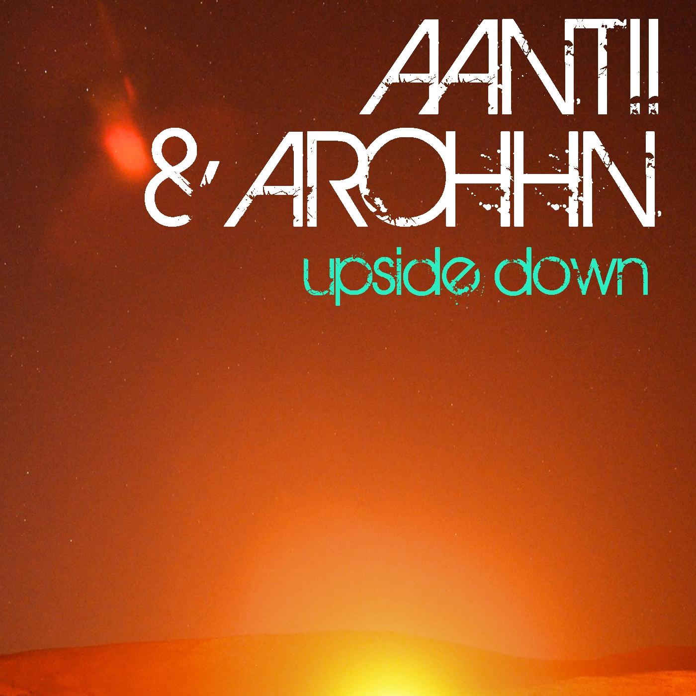 Aantii & Arohhn - Upside Down (Original Mix)