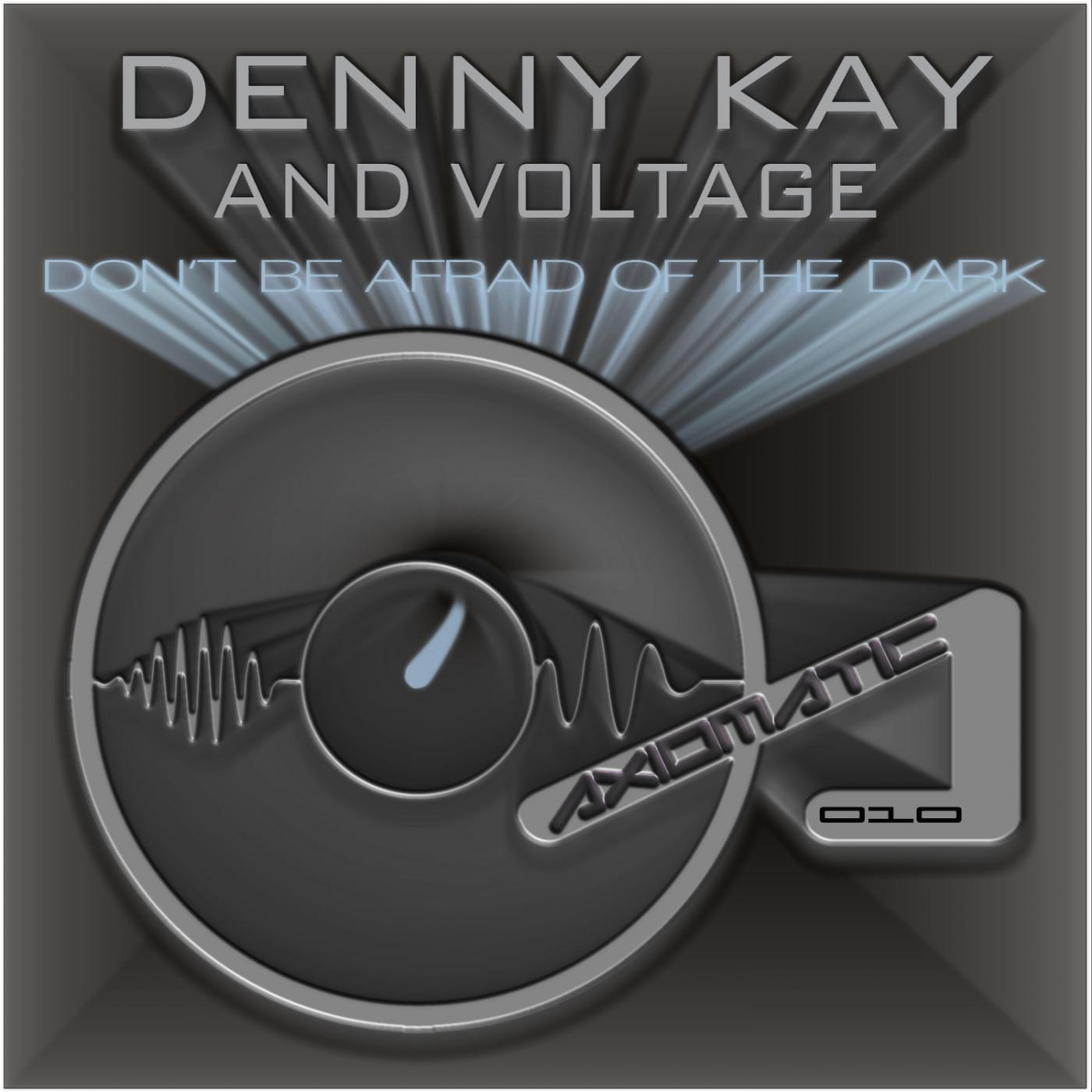 Denny Kay and Voltage - Don\'t Be Afraid Of The Dark (Original mix)