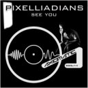 Pixelliadians - See You (Original mix)