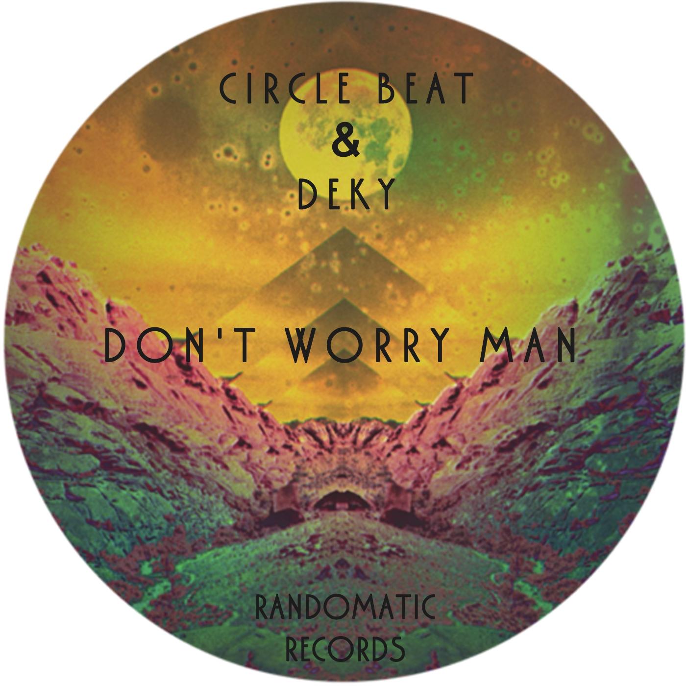 Circle Beat & Deky - Don\'t Worry Man (Original mix)
