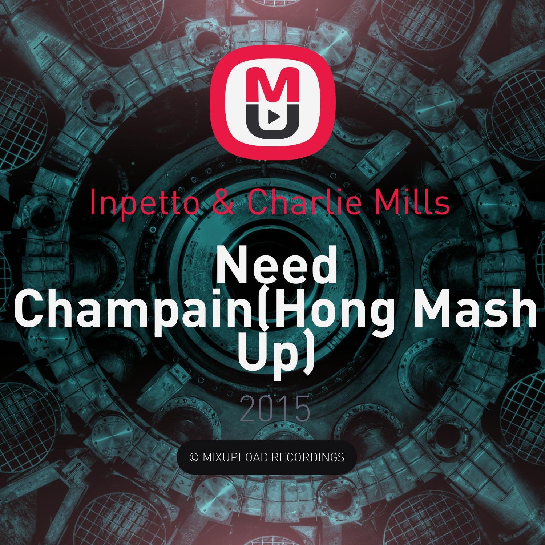 Inpetto & Charlie Mills  - Need Champain(Hong Mash Up) (Mash up)