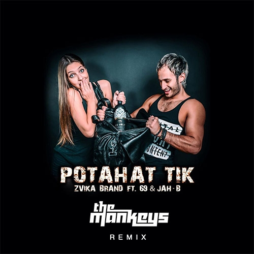Zvika Brand feat. 69 & Jah B - Potahat Tik (The Mankeys Remix)