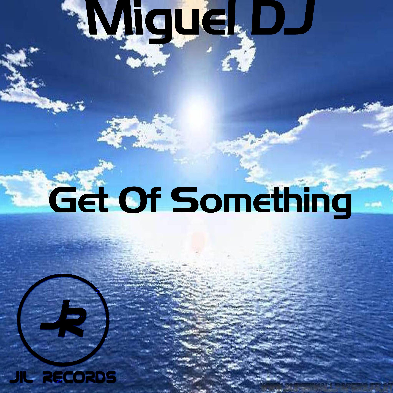 Miguel DJ - Get Of Something (Original Mix)