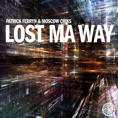 Moscow Chiks, Patrick Ferryn - Lost Ma Way (Vocal Mix)