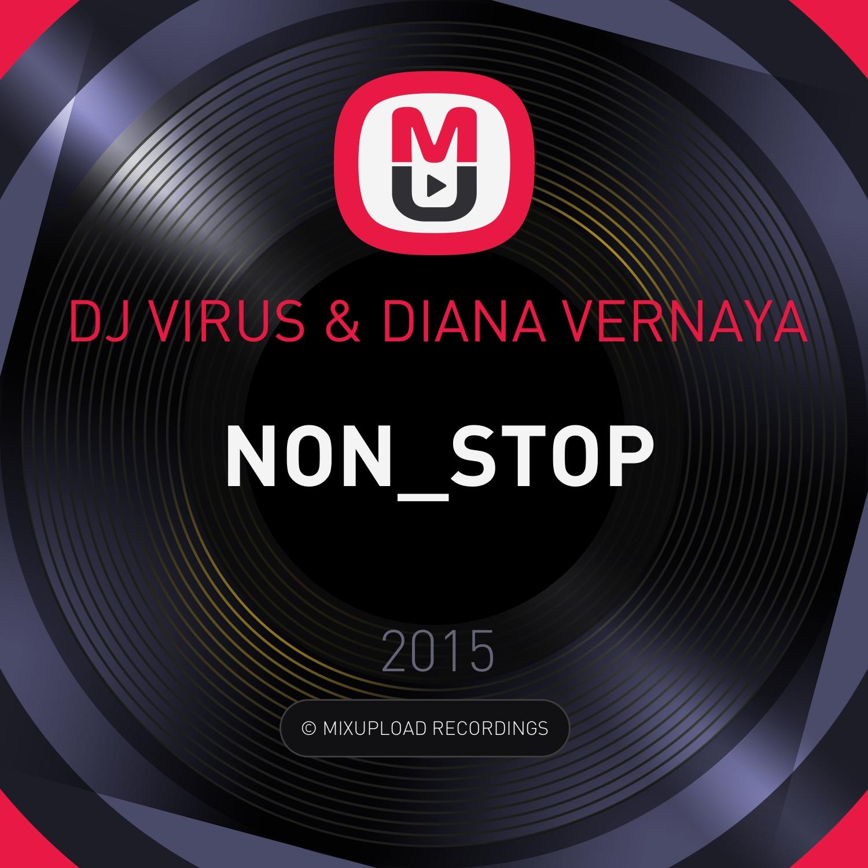 DJ VIRUS & DIANA VERNAYA - NON_STOP ()