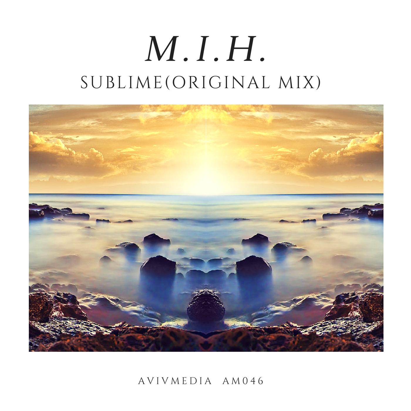 M.I.H. - Sublime (Original Mix)