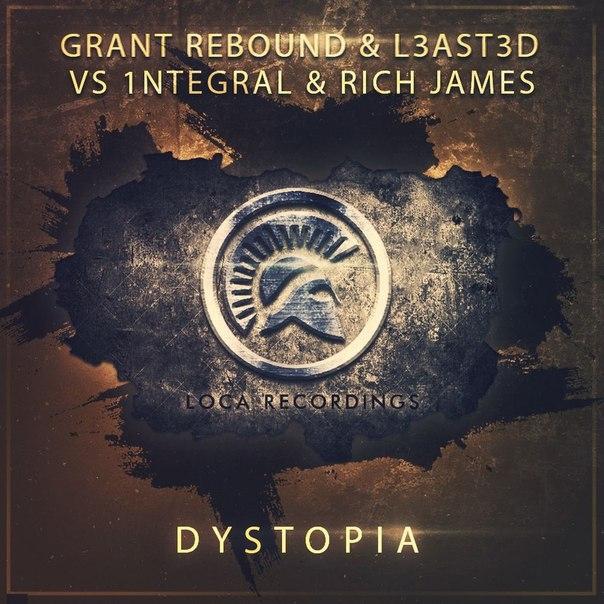 Grant Rebound & L3AST3D vs. 1NTEGRAL & Rich James   - Dystopia (Original Mix)