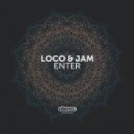 Loco & Jam - Enter (Original Mix)