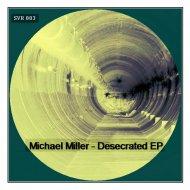 Michael Miller - Desercrated (Original Mix)