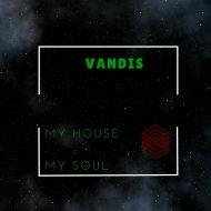 Vandis - My House, My Soul (Original Mix)