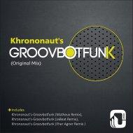 Khrononaut\'s - Groovbotfunk (Original Mix)
