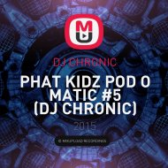 DJ CHRONIC - PHAT KIDZ POD O MATIC #5 (DJ CHRONIC)