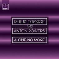 Philip George & Anton Powers - Alone No More (Tom Zanetti & K.O Kane Remix)