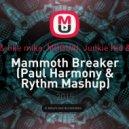 Dimitri Vegas & like mike, MOGUAI, Junkie Kid & Jayden Parxx - Mammoth Breaker (Paul Harmony & Rythm Mashup)