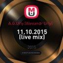 A.G.Uriy.(Alexandr Uriy)   - 11.10.2015 (live mix)
