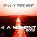 Danny Fervent - 4 a Moment 2015 (Skyrosphere Remix)