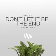 Bucky - Don\'t Let It Be The End (Sqz Me Remix)