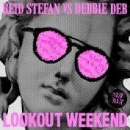 Reid Stefan vs Debbie Deb - Lookout Weekend (Original mix)