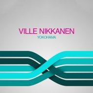 Ville Nikkanen - Yokohama (Original Mix)