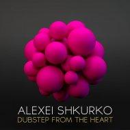 Alexei Shkurko - Dubstep From The Heart (Original Mix)