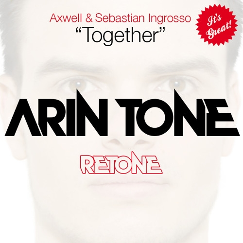 Axwell & Sebastian Ingrosso  - Together (Arin Tone Retone)