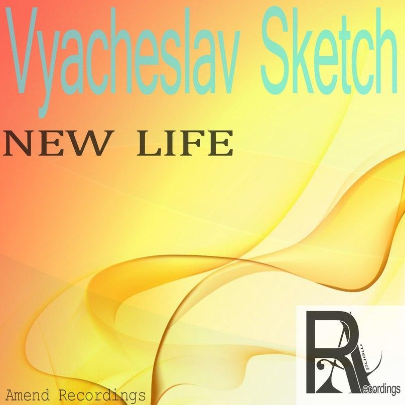 Vyacheslav Sketch  - New Life (Original mix)