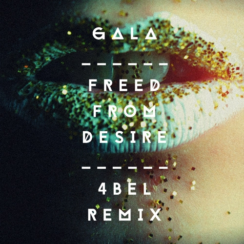 Gala - Freed From Desire (4bel Remix)