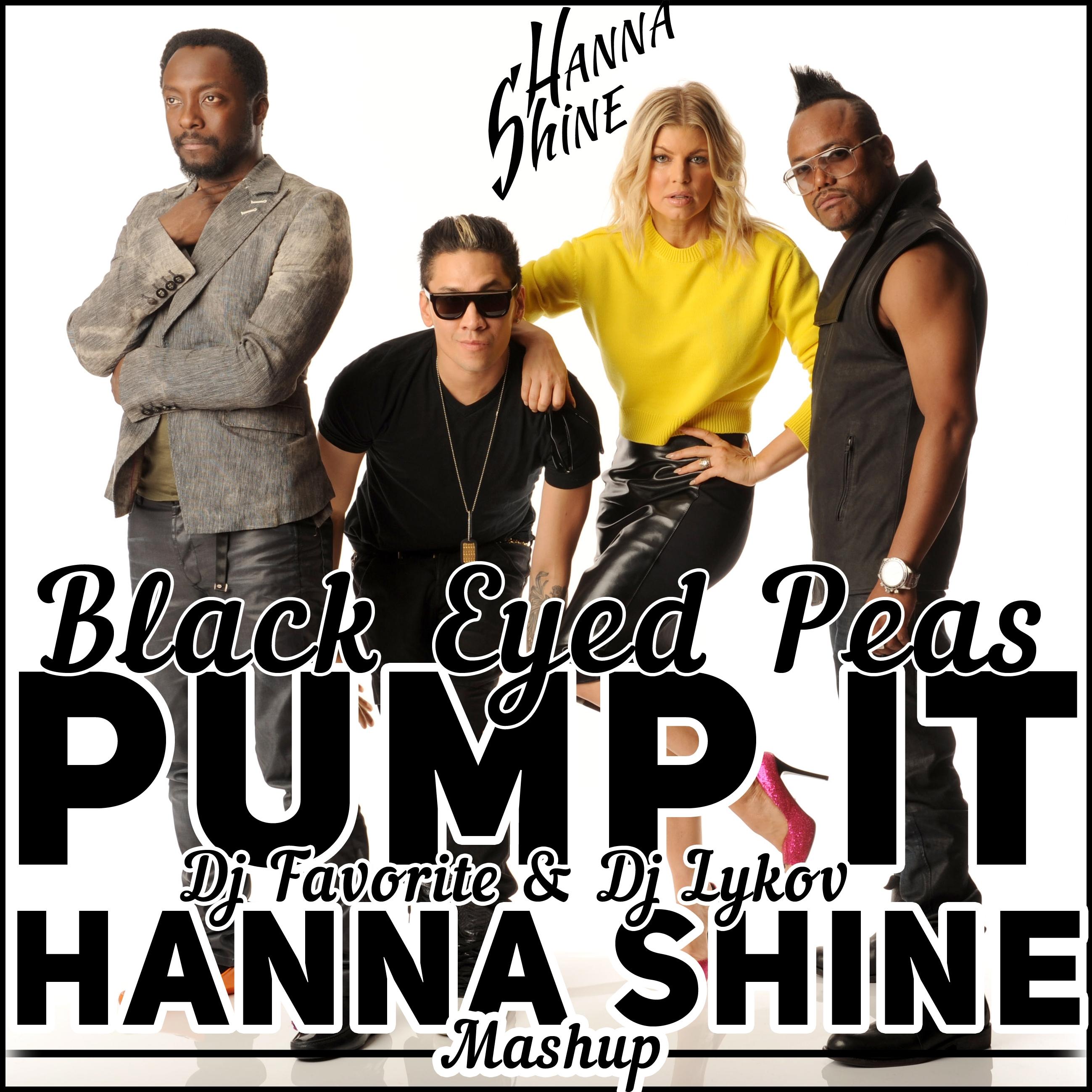 Black Eyed Peas & Dj Favorite & Dj Lykov - Pump It (Dj Hanna Shine Mashup Mix)