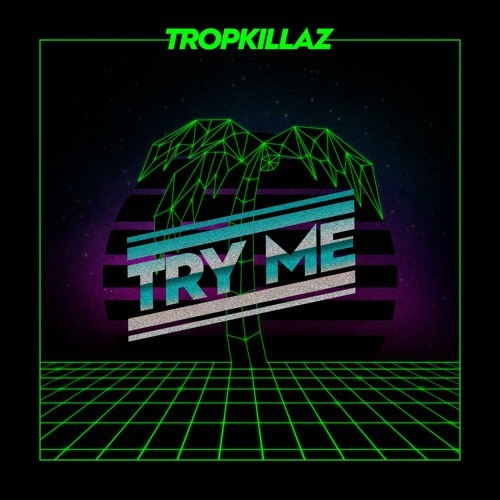 Tropkillaz  - Try Me (Original mix)